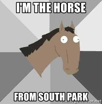 Retard Horse - I'm the horse from South Park
