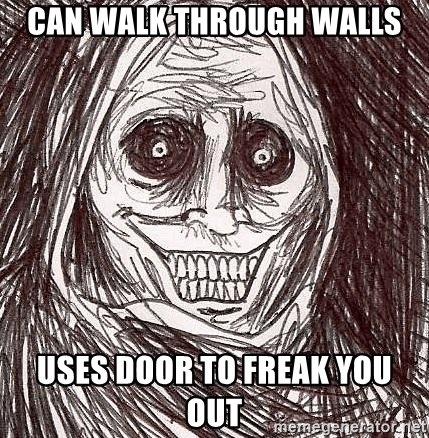 Horrifying Ghost - Can walk through walls Uses door to freak you out