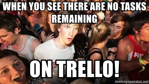 Sudden Realization Ralph - When you see there are no tasks remaining on Trello!