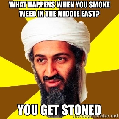 Osama - What happens when you smoke weed in the middle east? You get stoned