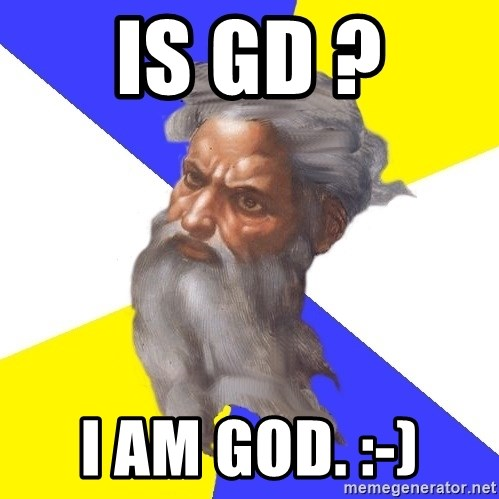 God - is gd ? i am god. :-)