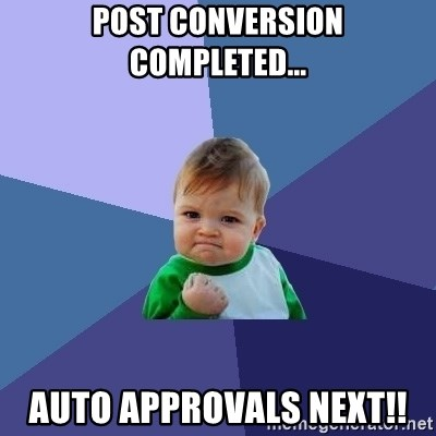 Success Kid - Post Conversion Completed... Auto Approvals Next!!