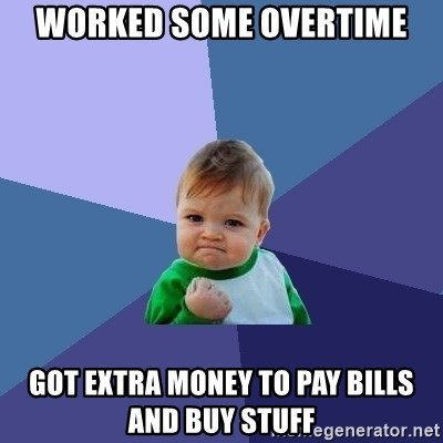 Success Kid - Worked some overtime got extra money to pay bills and buy stuff
