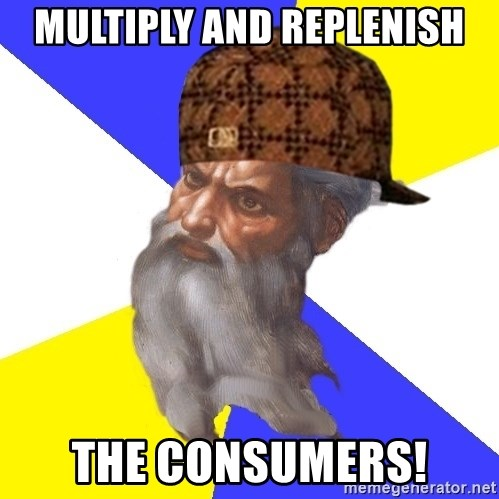 Scumbag God - MULTIPLY AND replenish THe consumers!