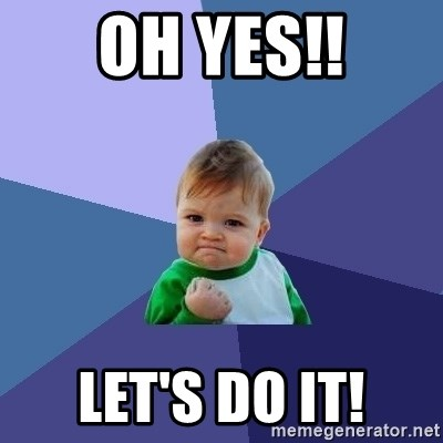 Success Kid - OH YES!! LET'S DO IT!