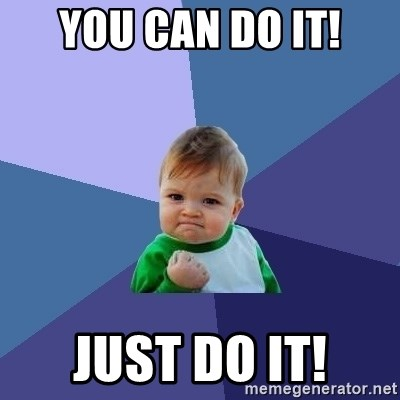 Success Kid - you can do it! just do it!