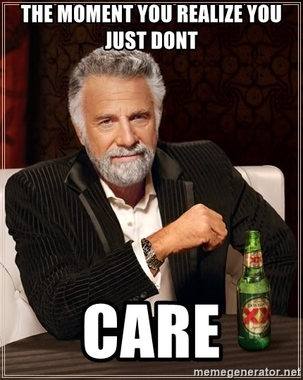 The Most Interesting Man In The World - the moment you realize you just dont care