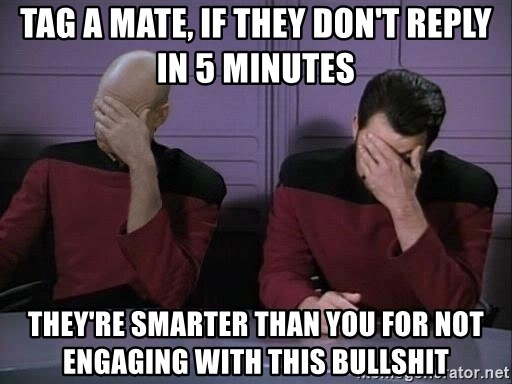 Picard-Riker Tag team - Tag a mate, If they don't reply in 5 minutes They're smarter than you for not engaging with this bullshit