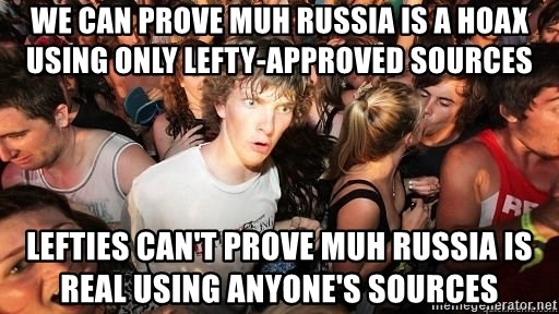 Sudden Realization Ralph - We can prove Muh Russia is a hoax using only lefty-approved sources Lefties can't prove Muh Russia is real using anyone's sources