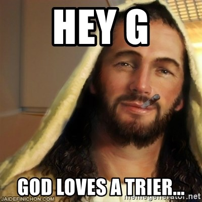 Good Guy Jesus - Hey G God loves a trier...