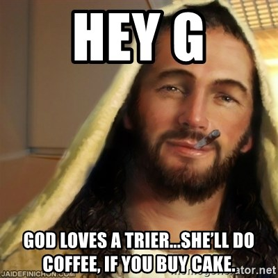 Good Guy Jesus - Hey G God loves a trier...she'll do coffee, if you buy cake.
