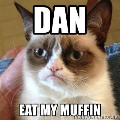 Grumpy Cat  - Dan  EAT MY MUFFIN