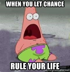D Face Patrick - When you let chance rule your life