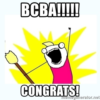 All the things - BCBA!!!!! Congrats!