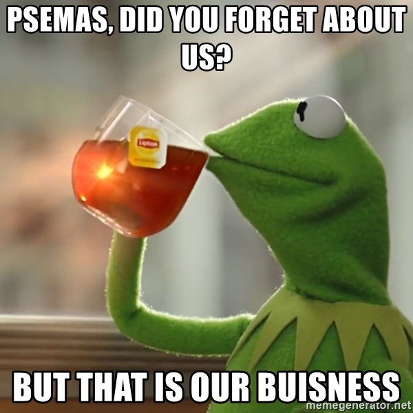Kermit The Frog Drinking Tea - PSEMAS, Did you forget about us?  But that is our Buisness