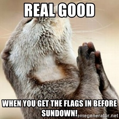 Praying Otter - Real good When you get the flags in before sundown!