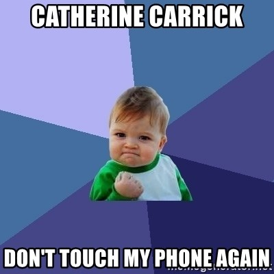 Success Kid - Catherine Carrick Don't touch my phone again