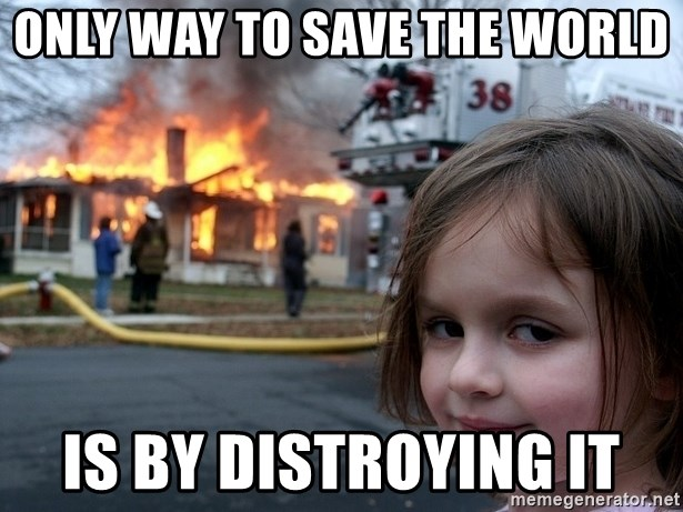 Disaster Girl - ONLY WAY TO SAVE THE WORLD IS BY DISTROYING IT