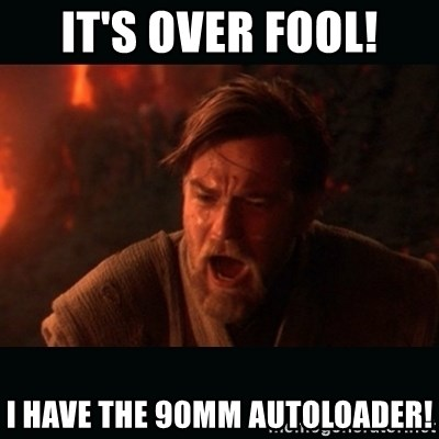 "Obi Wan Kenobi ""You were my brother!"" - It's over fool! I have the 90mm Autoloader!"