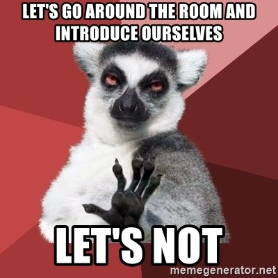 Chill Out Lemur - Let's go around the room and introduce ourselves Let's not