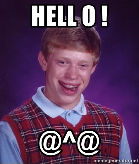 Bad Luck Brian - hell o ! @^@