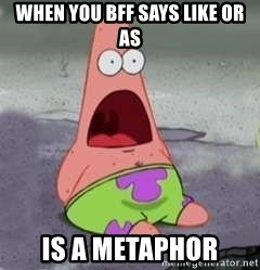 D Face Patrick - When you BFF Says Like or as Is a Metaphor