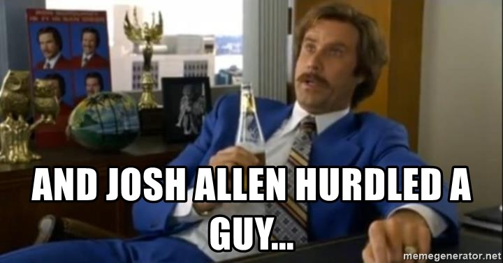 That escalated quickly-Ron Burgundy - and Josh Allen hurdled a guy...