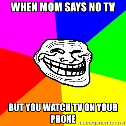 Trollface - When mom says no tv  But you watch tv on your phone