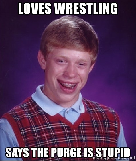 Bad Luck Brian - loves wrestling says the purge is stupid