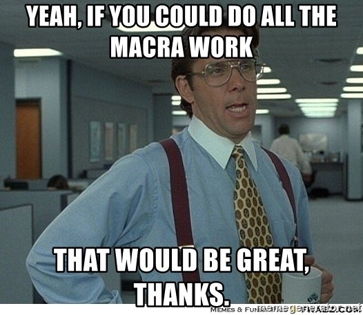 Yeah If You Could Just - Yeah, if you could do all the MACRA work That would be great, thanks.