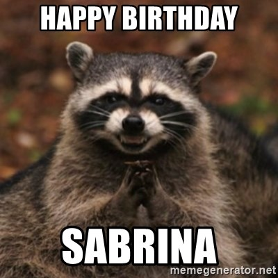 evil raccoon - Happy Birthday  Sabrina