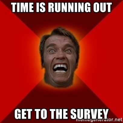 Angry Arnold - Time is running out Get to the survey