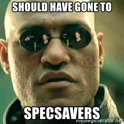 What If I Told You - Should have gone to SPECSAVERS
