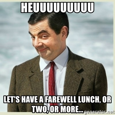 MR bean - Heuuuuuuuuu Let's have a farewell lunch, or two, or more...