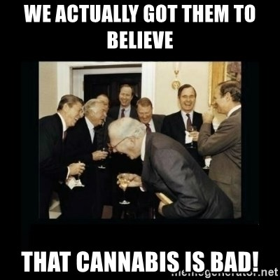 Rich Men Laughing - we actually got them to believe that cannabis is bad!