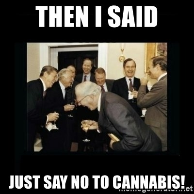Rich Men Laughing - then I said just say no to cannabis!