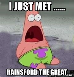 D Face Patrick - I JUST MET ...... RAINSFORD THE GREAT