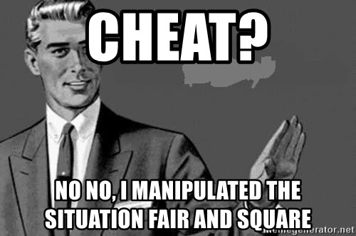 Correction Man  - Cheat? No no, I manipulated the situation fair and square