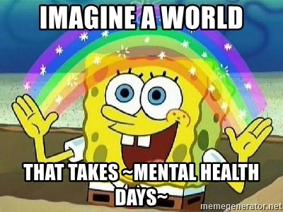 Imagination - Imagine a world that takes ~mental health days~
