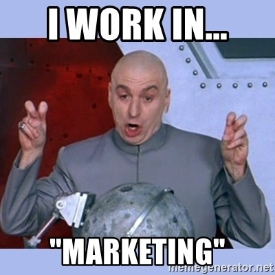 "Dr Evil meme - I work in... ""Marketing"""