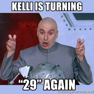 "Dr Evil meme - Kelli is turning ""29"" again"