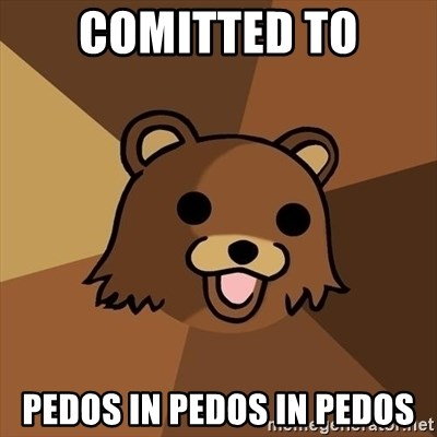 Pedobear - Comitted to Pedos in Pedos in Pedos
