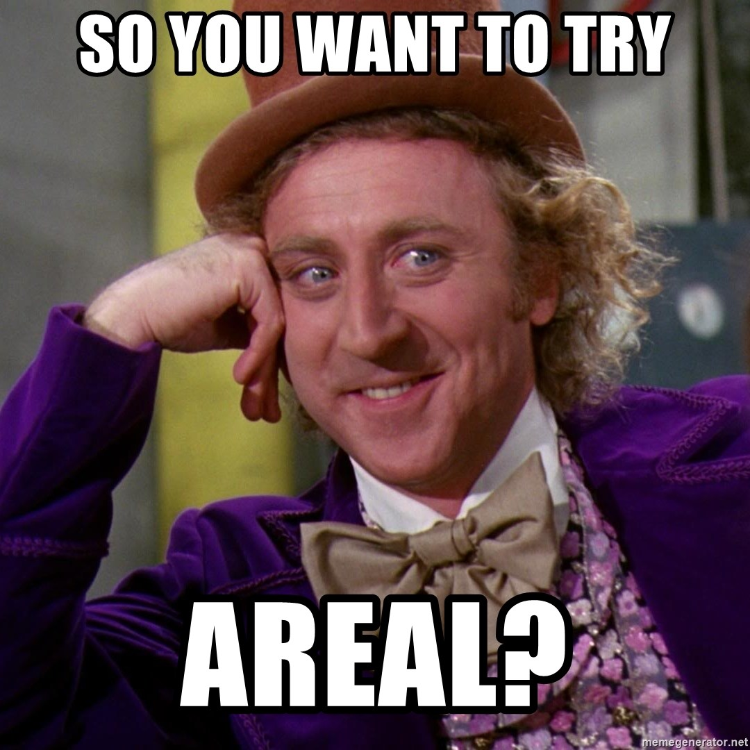 Willy Wonka - So you want to try AREAL?