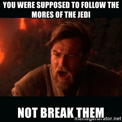 """Obi Wan Kenobi """"You were my brother!"""" - You were supposed to follow the mores of the Jedi Not break them"""
