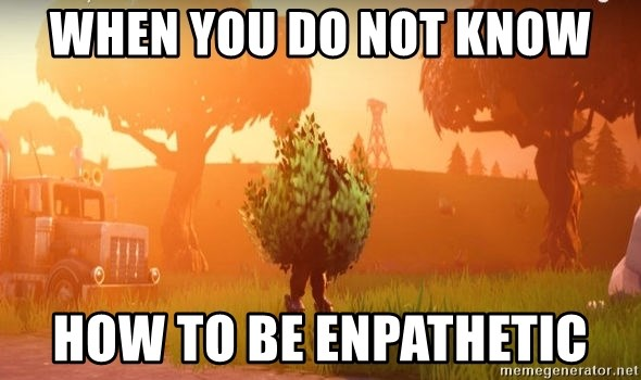 Fortnite bushy boi - When You Do Not Know How To Be Enpathetic