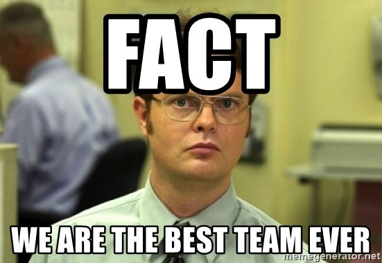 Dwight Meme - FACT We are the best team EVER