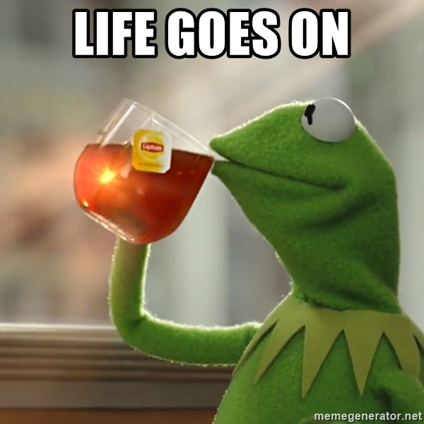 Kermit The Frog Drinking Tea - Life goes on