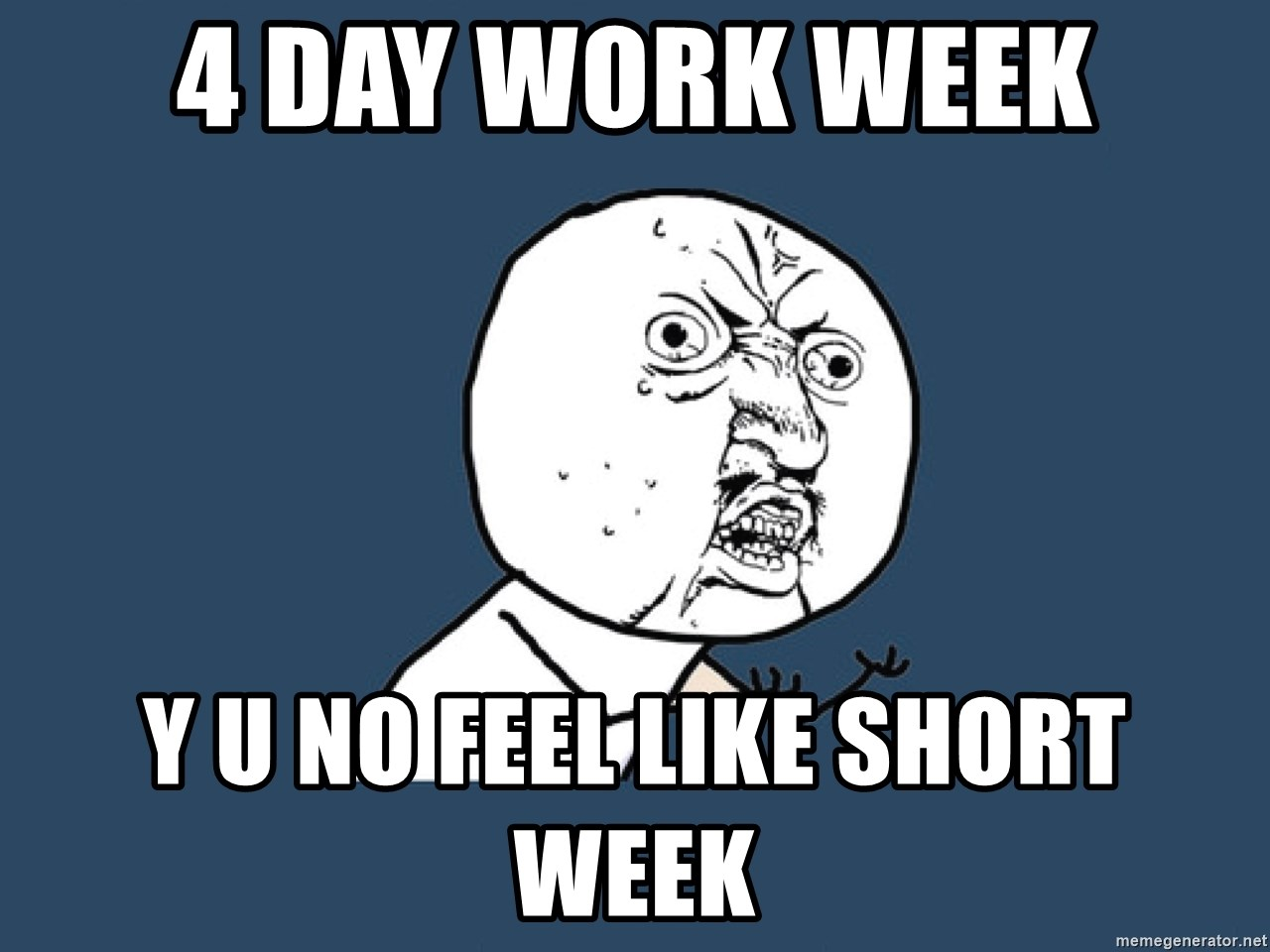 Y U No - 4 DAY WORK WEEK Y U NO FEEL LIKE SHORT WEEK