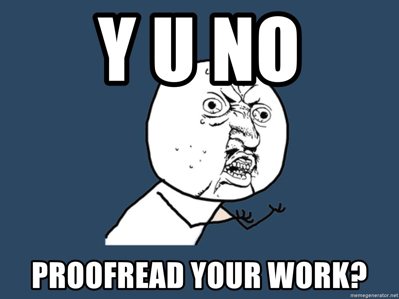 Y U No - Y U No PROOFREAD YOUR WORK?