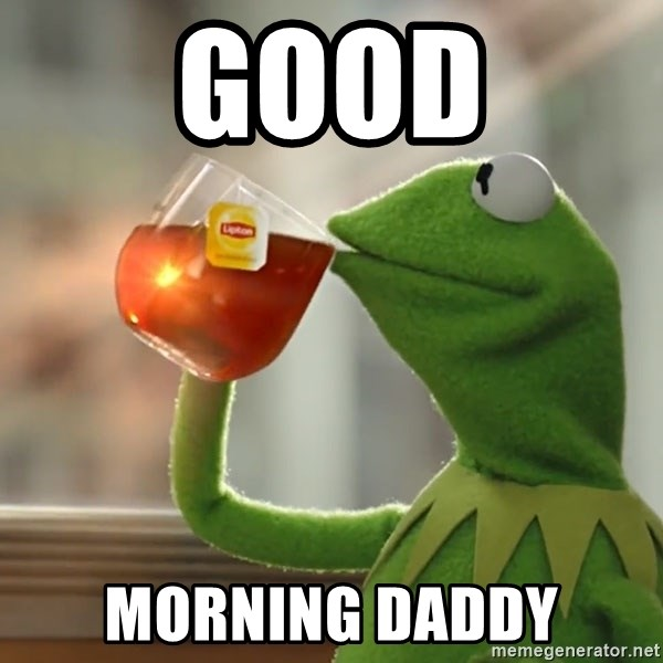 Kermit The Frog Drinking Tea - good morning daddy